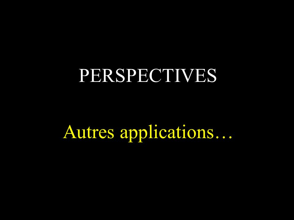 PERSPECTIVES Autres applications…