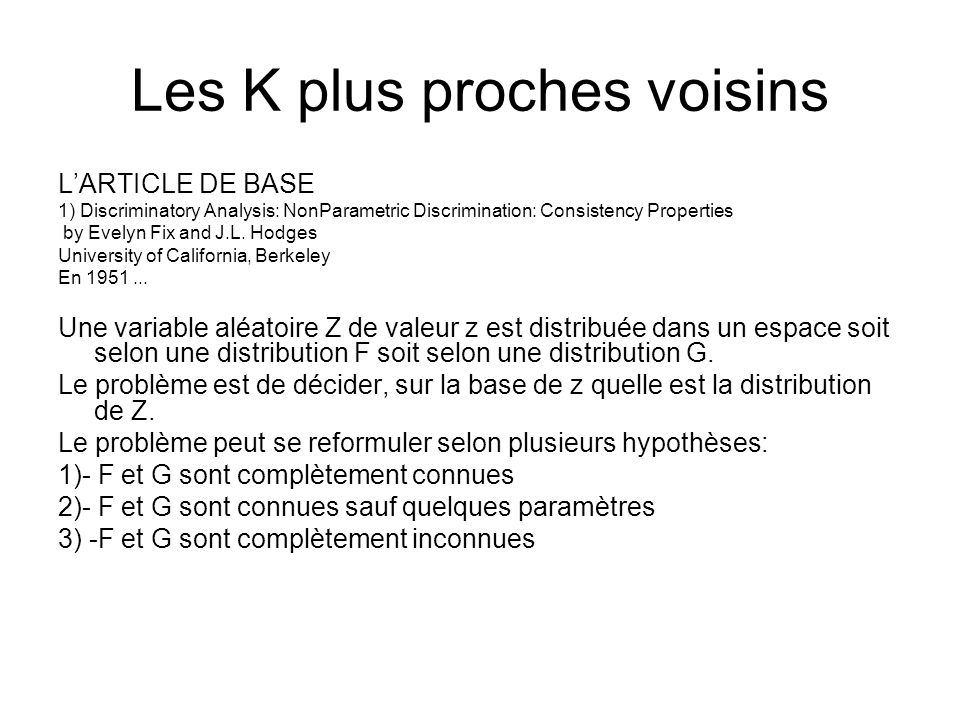 Les K plus proches voisins LARTICLE DE BASE 1) Discriminatory Analysis: NonParametric Discrimination: Consistency Properties by Evelyn Fix and J.L. Ho