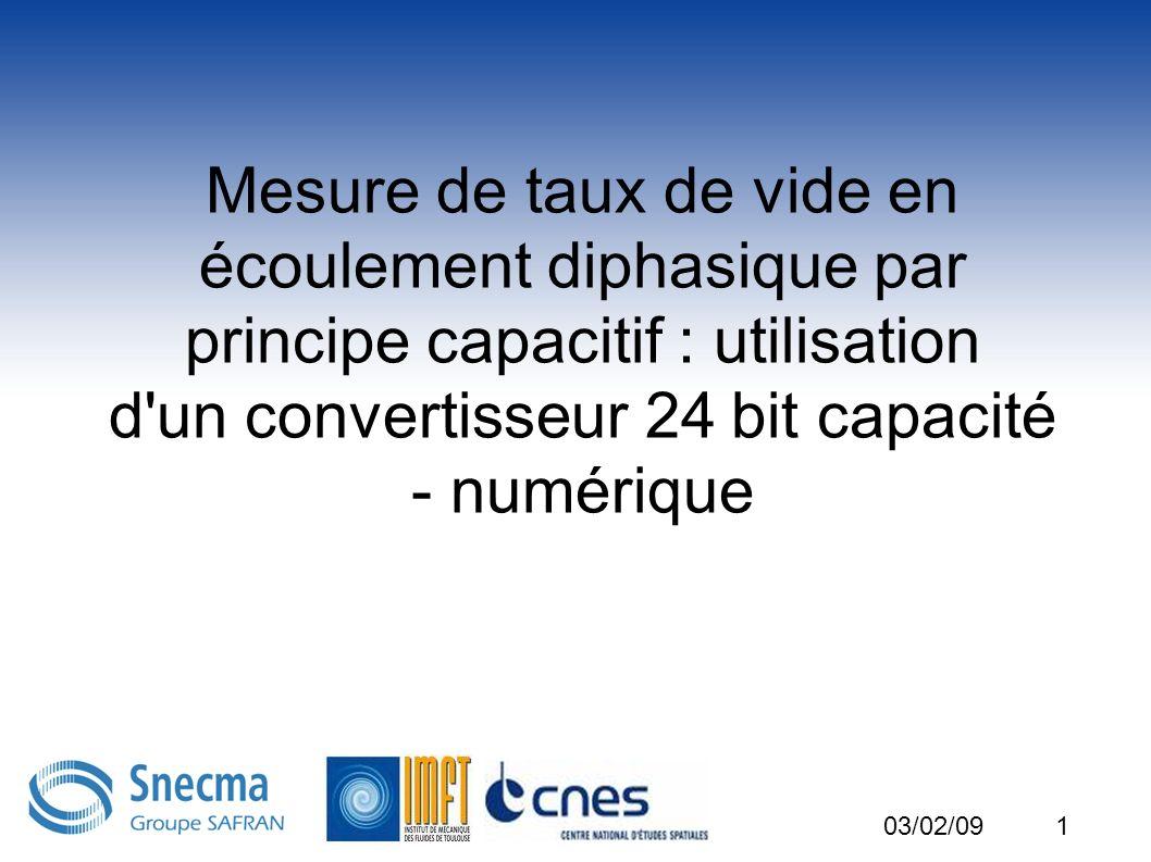 1 Mesure de taux de vide en écoulement diphasique par principe capacitif : utilisation d'un convertisseur 24 bit capacité - numérique 03/02/09