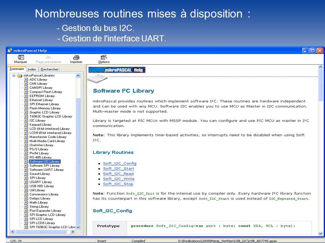 Nombreuses routines mises à disposition : - Gestion du bus I2C. - Gestion de l'interface UART.