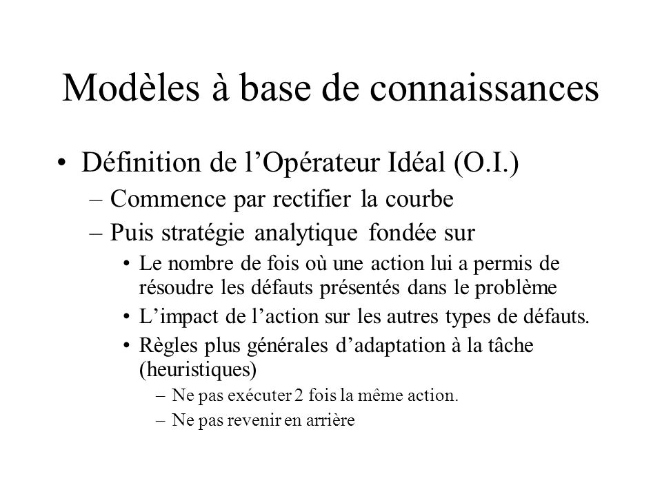 Modèles à base de connaissances Définition de lOpérateur Idéal (O.I.) –Commence par rectifier la courbe –Puis stratégie analytique fondée sur Le nombr