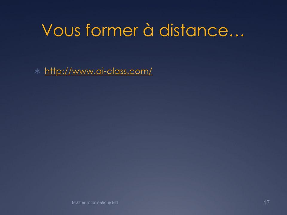 Vous former à distance… http://www.ai-class.com/ Master Informatique M1 17