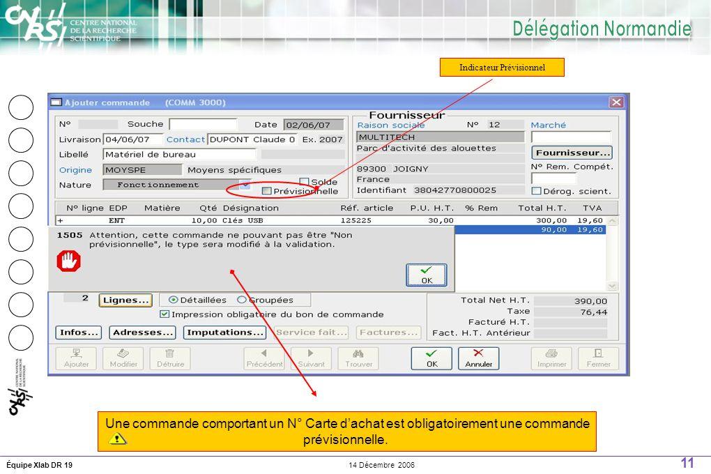 11 14 Décembre 2006Équipe Xlab DR 19 Indicateur Prévisionnel Une commande comportant un N° Carte dachat est obligatoirement une commande prévisionnelle.