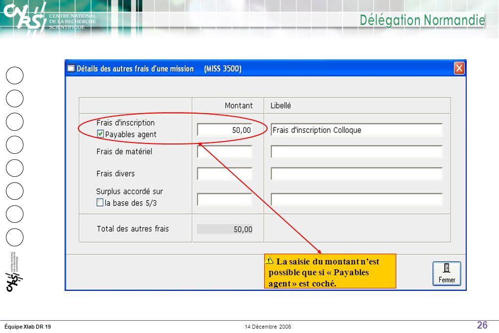 26 14 Décembre 2006Équipe Xlab DR 19 La saisie du montant nest possible que si « Payables agent » est coché.