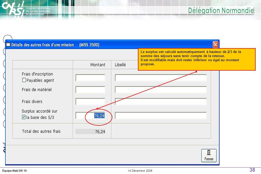 38 14 Décembre 2006Équipe Xlab DR 19 Le surplus est calculé automatiquement à hauteur de 2/3 de la somme des séjours sans tenir compte de la retenue.