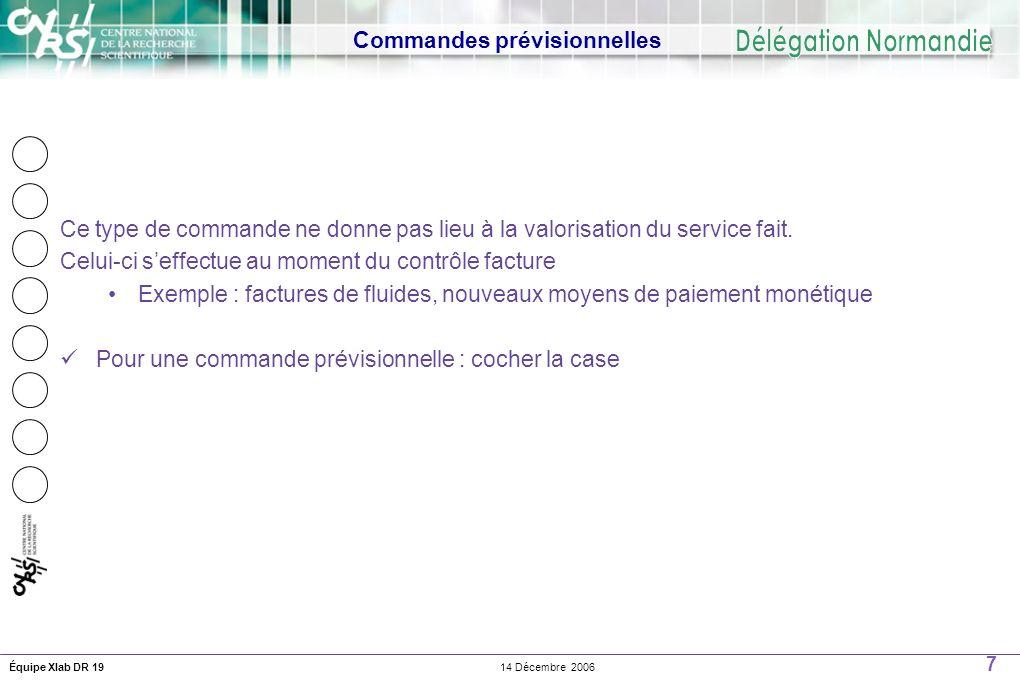 7 14 Décembre 2006Équipe Xlab DR 19 Commandes prévisionnelles Ce type de commande ne donne pas lieu à la valorisation du service fait.