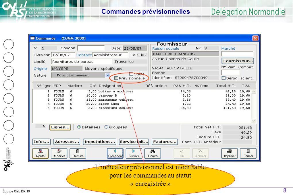 8 14 Décembre 2006Équipe Xlab DR 19 Commandes prévisionnelles Lindicateur prévisionnel est modifiable pour les commandes au statut « enregistrée »
