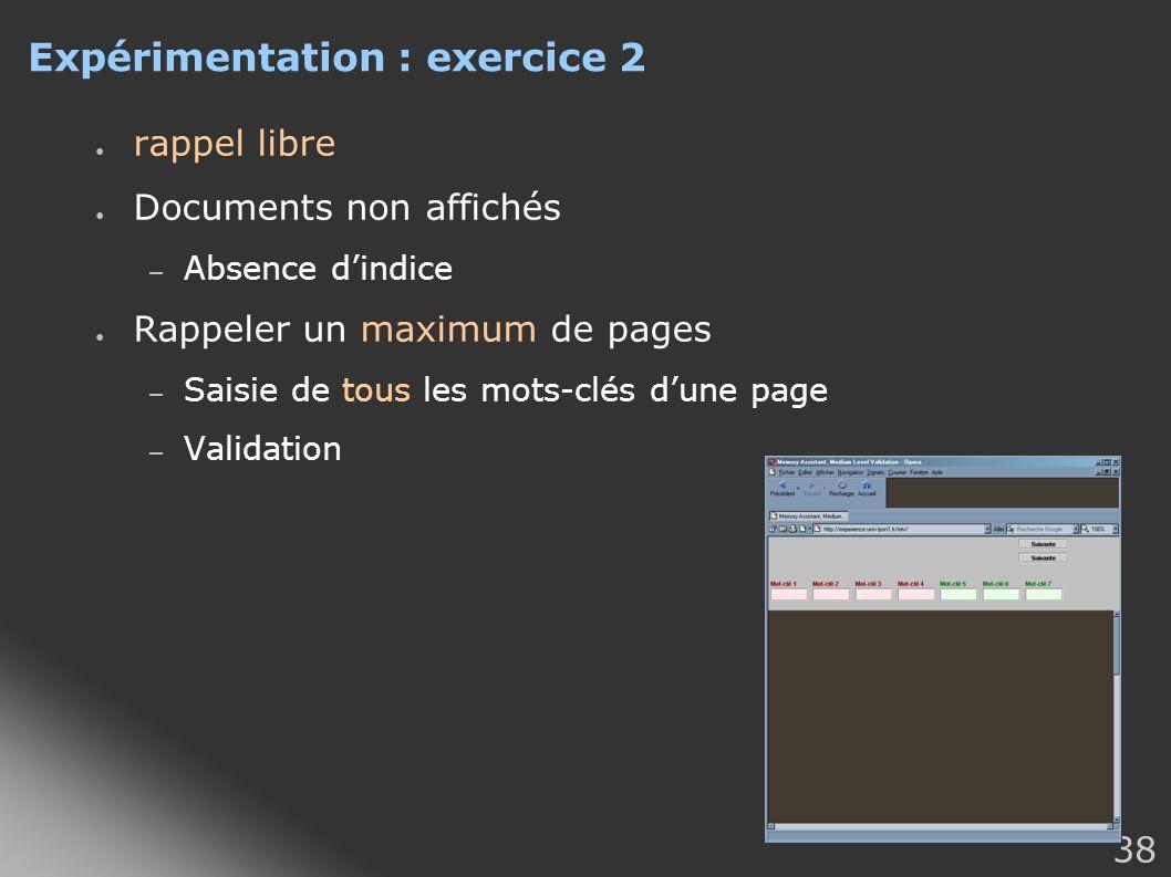 38 Expérimentation : exercice 2 rappel libre Documents non affichés – Absence dindice Rappeler un maximum de pages – Saisie de tous les mots-clés dune