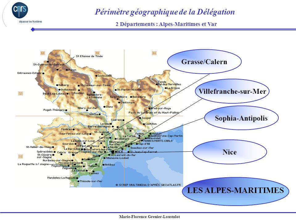 Marie-Florence Grenier-Loustalot Périmètre géographique de la Délégation 2 Départements : Alpes-Maritimes et Var LES ALPES-MARITIMES Nice Sophia-Antip