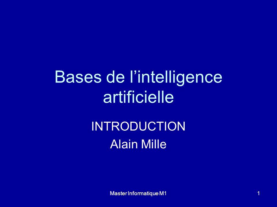 Master Informatique M11 Bases de lintelligence artificielle INTRODUCTION Alain Mille