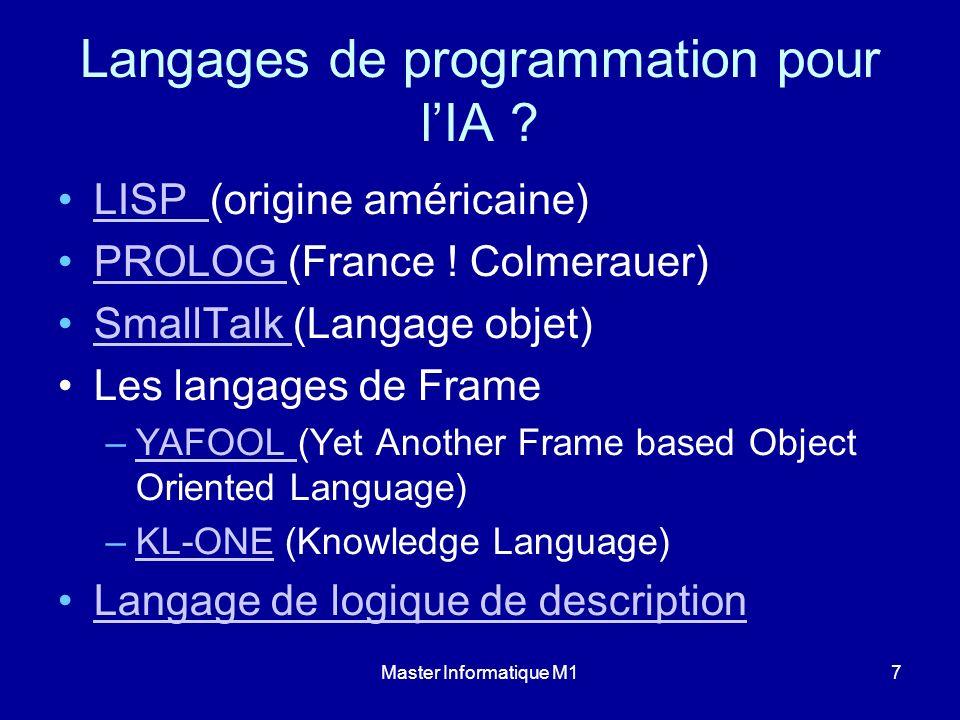 Master Informatique M17 Langages de programmation pour lIA ? LISP (origine américaine)LISP PROLOG (France ! Colmerauer)PROLOG SmallTalk (Langage objet