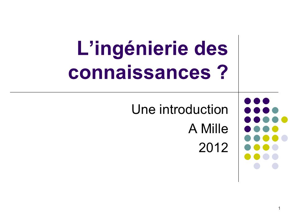 1 Lingénierie des connaissances ? Une introduction A Mille 2012
