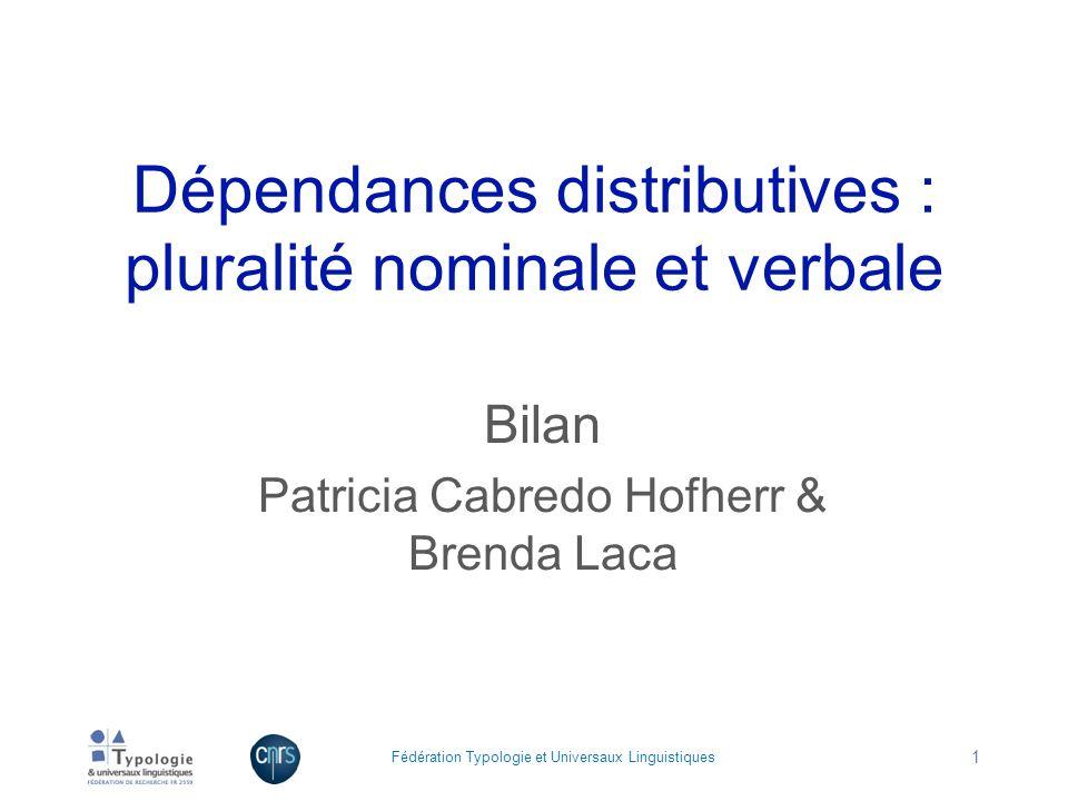 Dépendances distributives : pluralité nominale et verbale Bilan Patricia Cabredo Hofherr & Brenda Laca Fédération Typologie et Universaux Linguistique