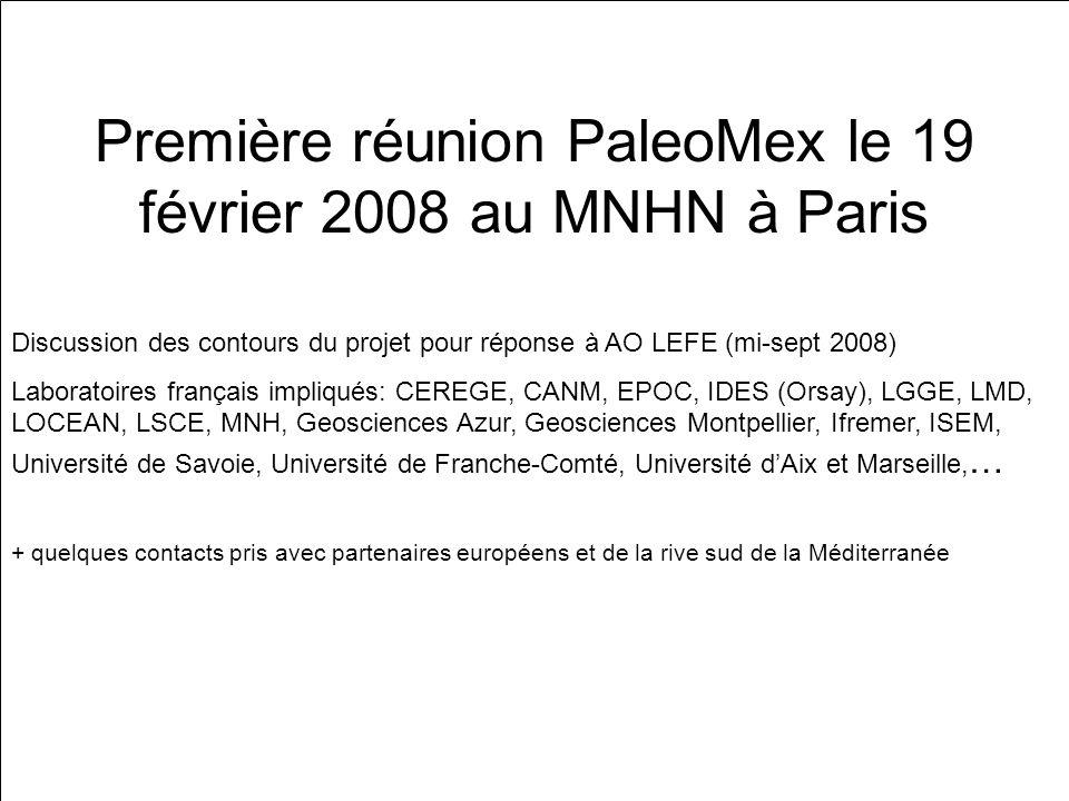 Première réunion PaleoMex le 19 février 2008 au MNHN à Paris Discussion des contours du projet pour réponse à AO LEFE (mi-sept 2008) Laboratoires fran