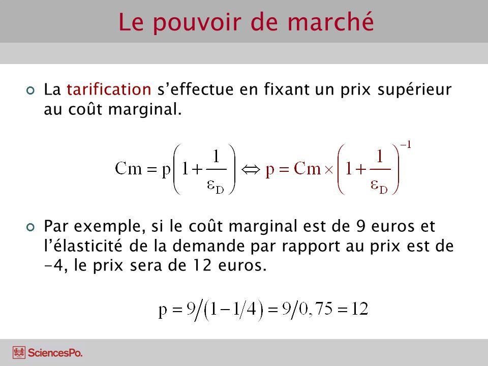 La tarification seffectue en fixant un prix supérieur au coût marginal. Par exemple, si le coût marginal est de 9 euros et lélasticité de la demande p