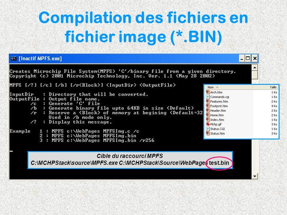 Compilation des fichiers en fichier image (*.BIN) Cible du raccourci MPFS C:\MCHPStack\source\MPFS.exe C:\MCHPStack\Source\WebPages test.bin