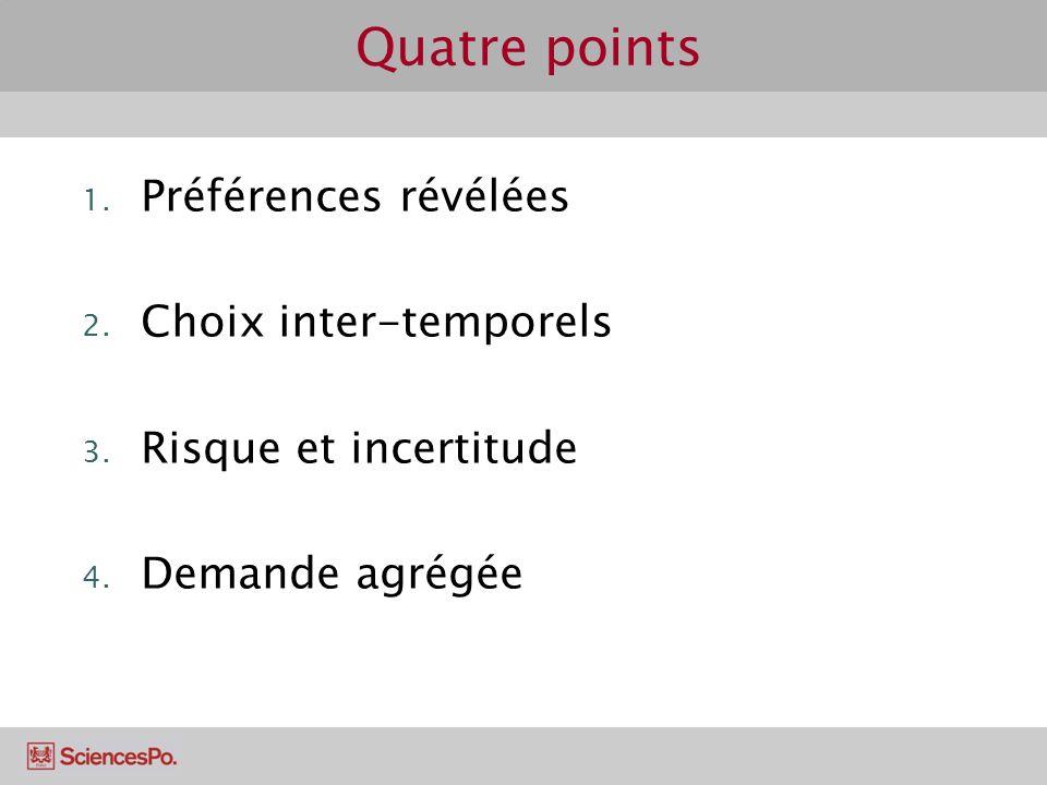 Quatre points 1.Préférences révélées 2. Choix inter-temporels 3.