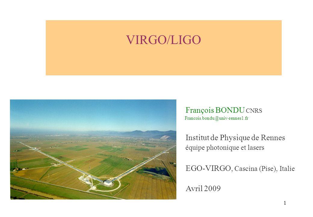 1 VIRGO/LIGO François BONDU CNRS Francois.bondu@univ-rennes1.fr Institut de Physique de Rennes équipe photonique et lasers EGO-VIRGO, Cascina (Pise),