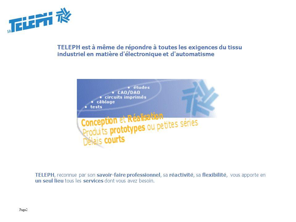 TELEPH est à même de répondre à toutes les exigences du tissu industriel en matière d'électronique et d'automatisme TELEPH, reconnue par son savoir-fa