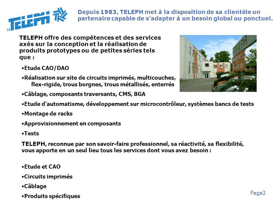 Page3 Depuis 1983, TELEPH met à la disposition de sa clientèle un partenaire capable de s'adapter à un besoin global ou ponctuel. TELEPH offre des com