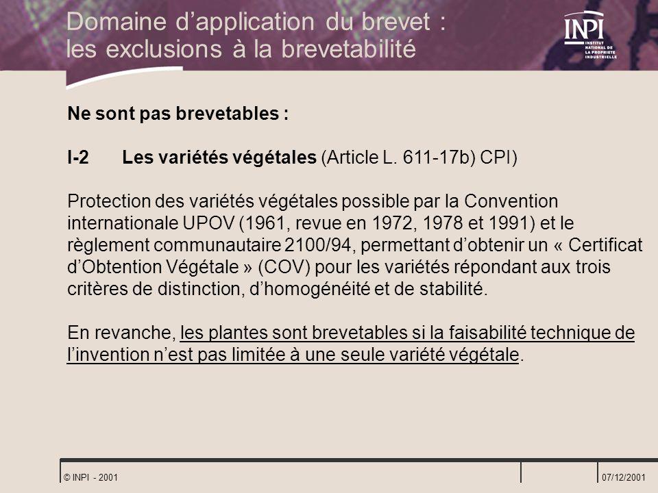 07/12/2001 © INPI - 2001 Ne sont pas brevetables : I-2 Les variétés végétales (Article L. 611-17b) CPI) Protection des variétés végétales possible par