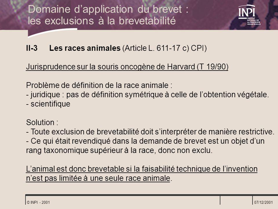 07/12/2001 © INPI - 2001 II-3 Les races animales (Article L. 611-17 c) CPI) Jurisprudence sur la souris oncogène de Harvard (T 19/90) Problème de défi