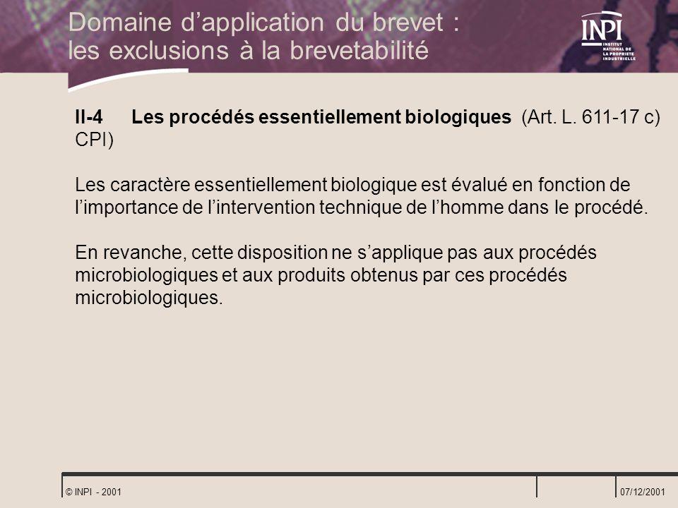 07/12/2001 © INPI - 2001 II-4 Les procédés essentiellement biologiques (Art. L. 611-17 c) CPI) Les caractère essentiellement biologique est évalué en