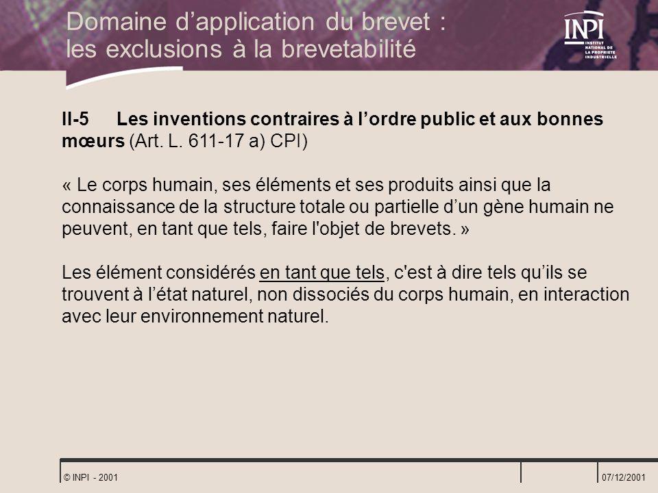 07/12/2001 © INPI - 2001 II-5 Les inventions contraires à lordre public et aux bonnes mœurs (Art. L. 611-17 a) CPI) « Le corps humain, ses éléments et