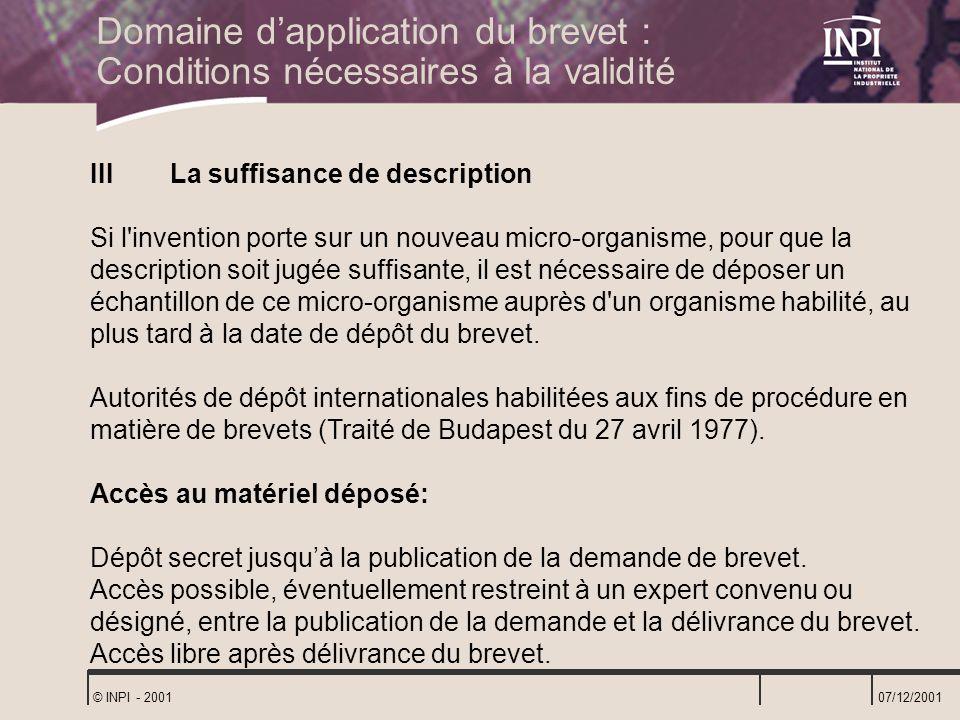 07/12/2001 © INPI - 2001 IIILa suffisance de description Si l'invention porte sur un nouveau micro-organisme, pour que la description soit jugée suffi