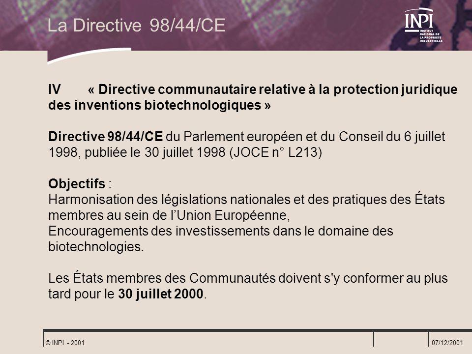 07/12/2001 © INPI - 2001 IV« Directive communautaire relative à la protection juridique des inventions biotechnologiques » Directive 98/44/CE du Parle