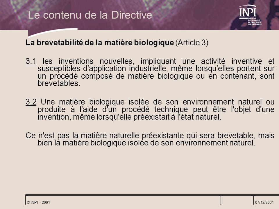 07/12/2001 © INPI - 2001 Le contenu de la Directive La brevetabilité de la matière biologique (Article 3) 3.1 les inventions nouvelles, impliquant une