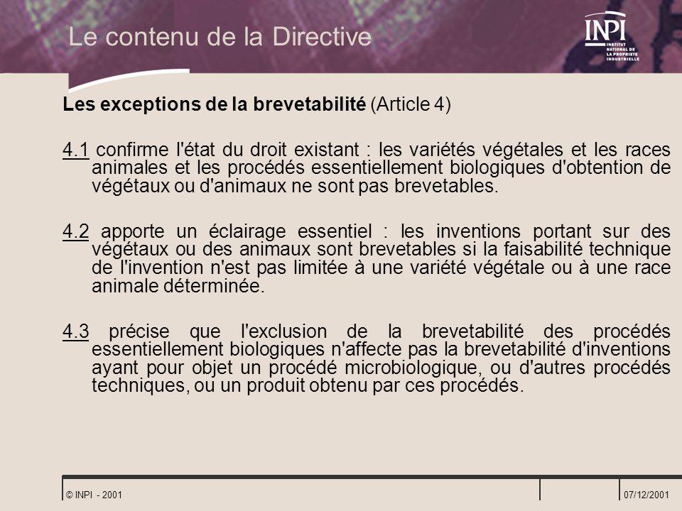 07/12/2001 © INPI - 2001 Le contenu de la Directive Les exceptions de la brevetabilité (Article 4) 4.1 confirme l'état du droit existant : les variété
