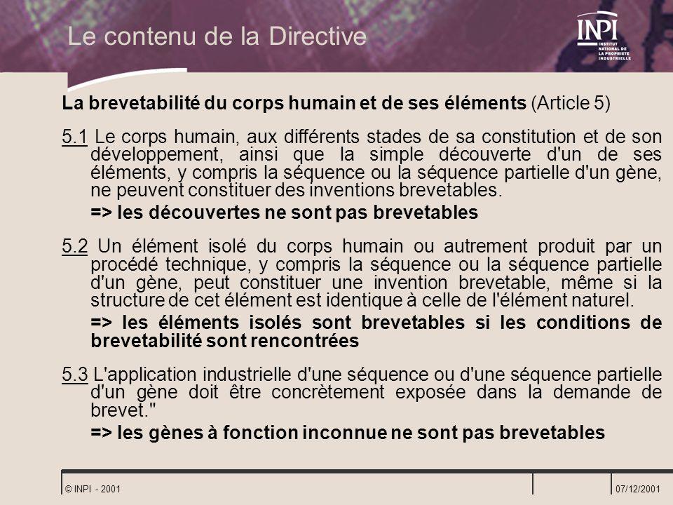 07/12/2001 © INPI - 2001 Le contenu de la Directive La brevetabilité du corps humain et de ses éléments (Article 5) 5.1 Le corps humain, aux différent