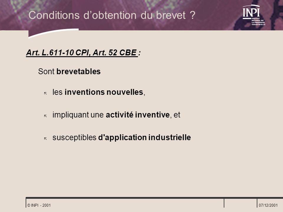 07/12/2001 © INPI - 2001 Conditions dobtention du brevet ? Art. L.611-10 CPI, Art. 52 CBE : Sont brevetables ã les inventions nouvelles, ã impliquant