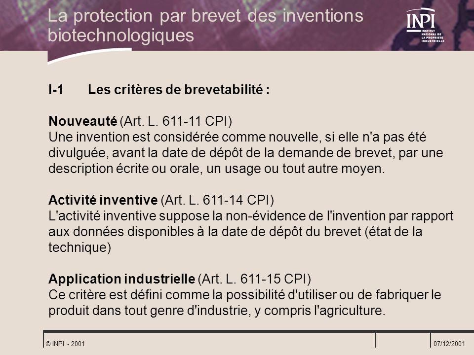 07/12/2001 © INPI - 2001 I-1 Les critères de brevetabilité : Nouveauté (Art. L. 611-11 CPI) Une invention est considérée comme nouvelle, si elle n'a p