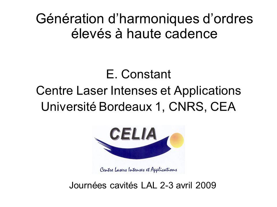 Journées cavités LAL 2-3 avril 2009 Génération dharmoniques dordres élevés à haute cadence E.