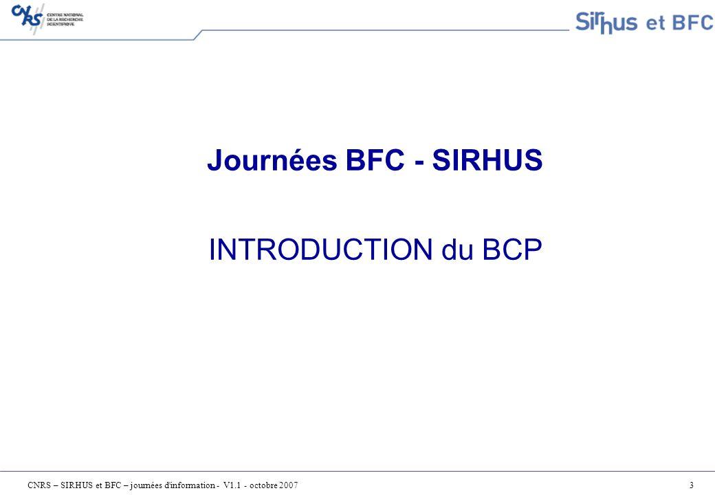 CNRS – SIRHUS et BFC – journées d information - V1.1 - octobre 200734 La recherche des EI dans BFC Rappel : lEI est obligatoire pour les agents imputés sur RP La recherche porte sur le couple matricule / élément analytique Si elle est infructueuse Elle est réalisée sur le matricule seul Si elle est infructueuse Cest une erreur (mise en œuvre en 2008)