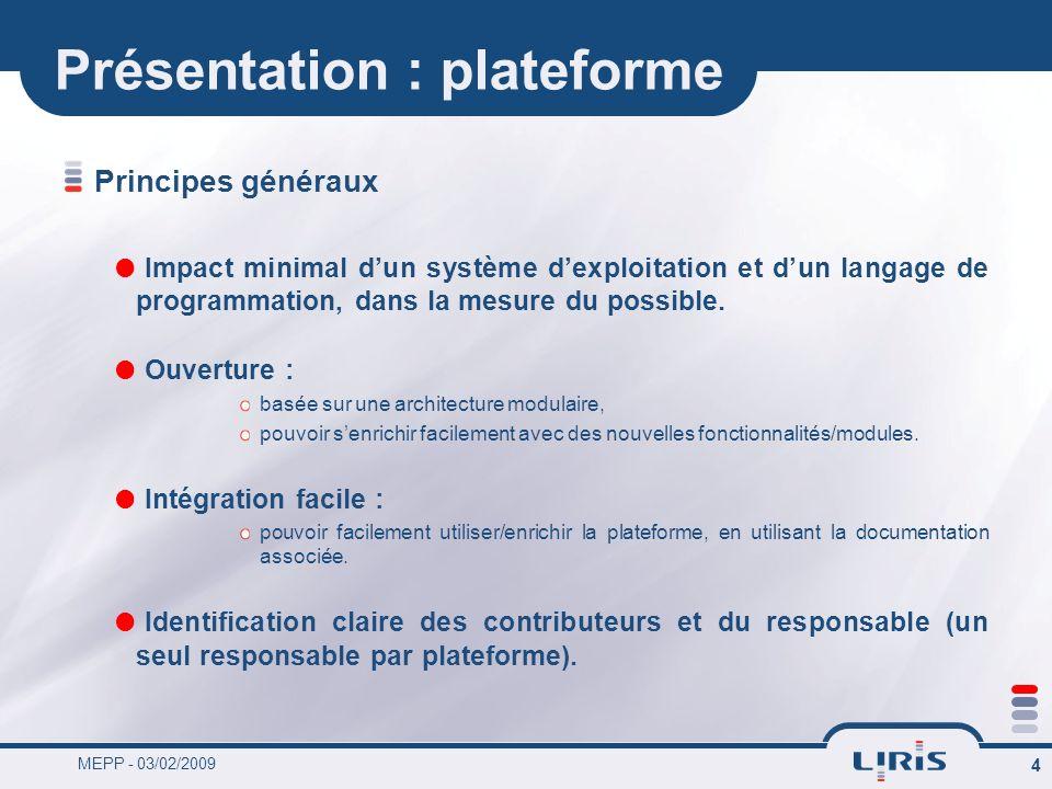 MEPP - 03/02/2009 4 Présentation : plateforme Principes généraux Impact minimal dun système dexploitation et dun langage de programmation, dans la mes