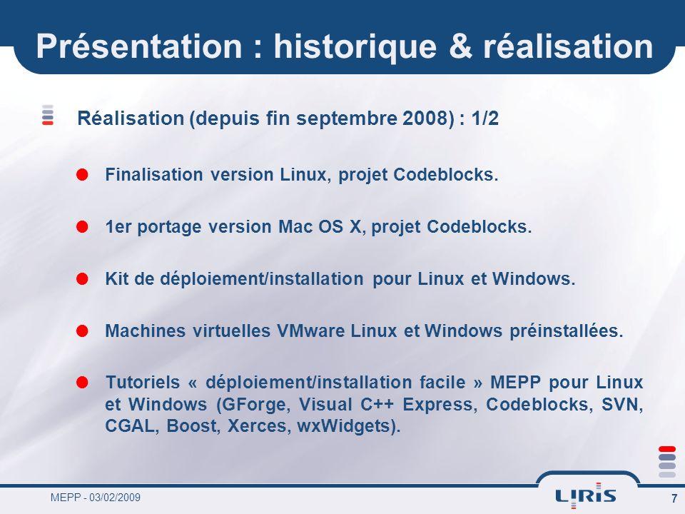 MEPP - 03/02/2009 7 Présentation : historique & réalisation Réalisation (depuis fin septembre 2008) : 1/2 Finalisation version Linux, projet Codeblock