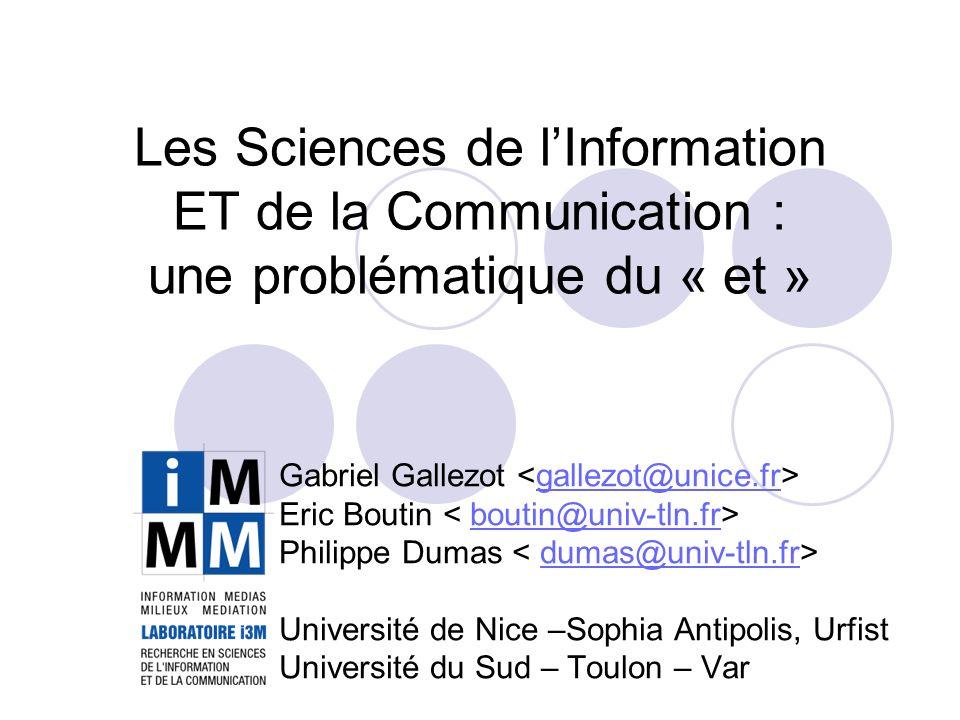 Les Sciences de lInformation ET de la Communication : une problématique du « et » Gabriel Gallezot gallezot@unice.fr Eric Boutin boutin@univ-tln.fr Ph