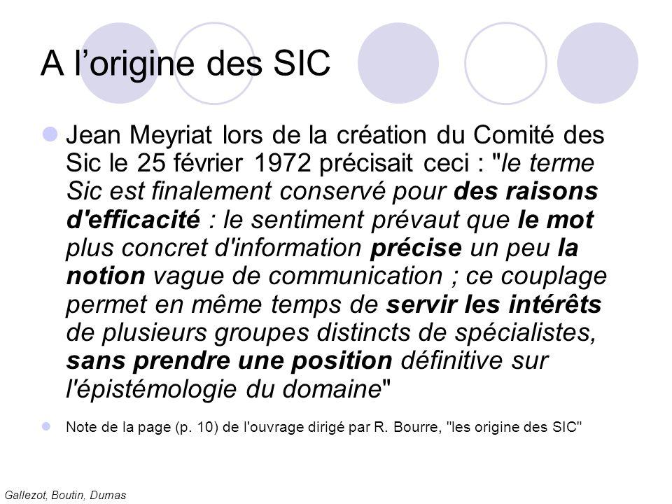 Gallezot, Boutin, Dumas A lorigine des SIC Jean Meyriat lors de la création du Comité des Sic le 25 février 1972 précisait ceci :