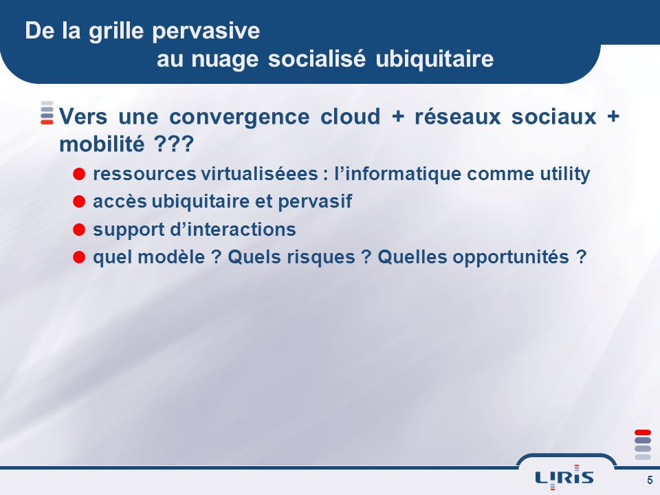 5 De la grille pervasive au nuage socialisé ubiquitaire Vers une convergence cloud + réseaux sociaux + mobilité .