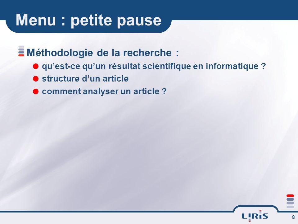 8 Menu : petite pause Méthodologie de la recherche : quest-ce quun résultat scientifique en informatique .