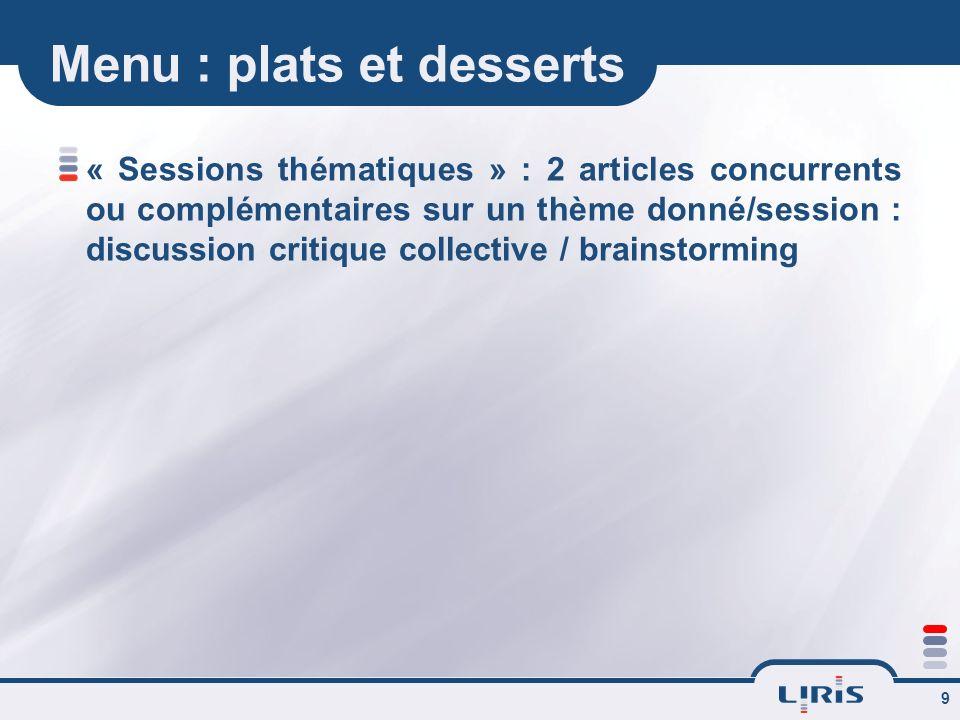 9 Menu : plats et desserts « Sessions thématiques » : 2 articles concurrents ou complémentaires sur un thème donné/session : discussion critique collective / brainstorming
