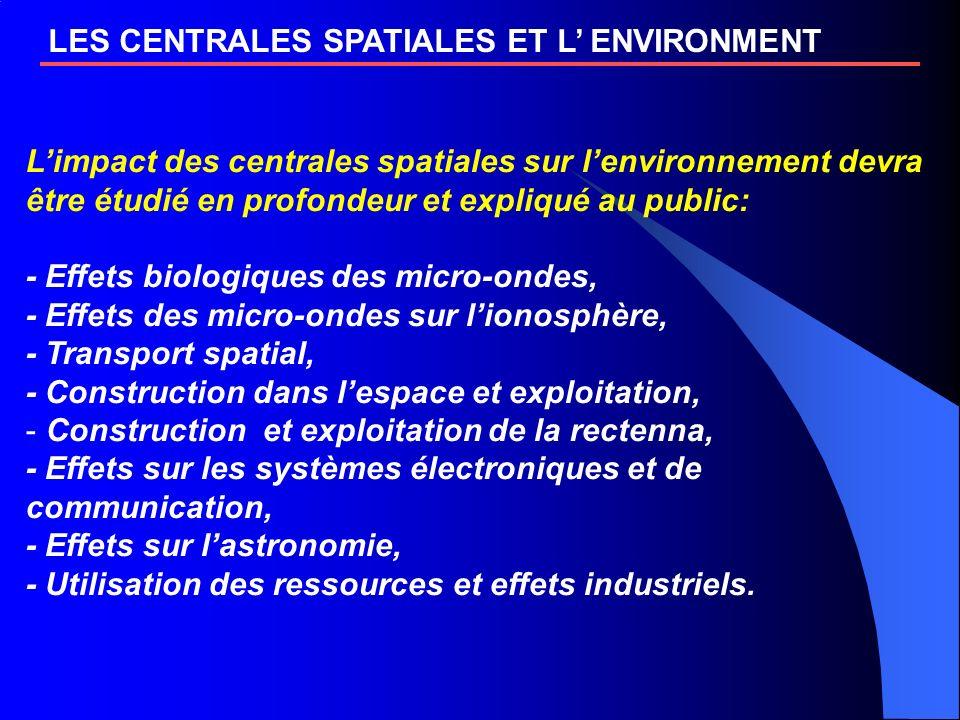 LES CENTRALES SPATIALES ET L ENVIRONMENT Limpact des centrales spatiales sur lenvironnement devra être étudié en profondeur et expliqué au public: - E