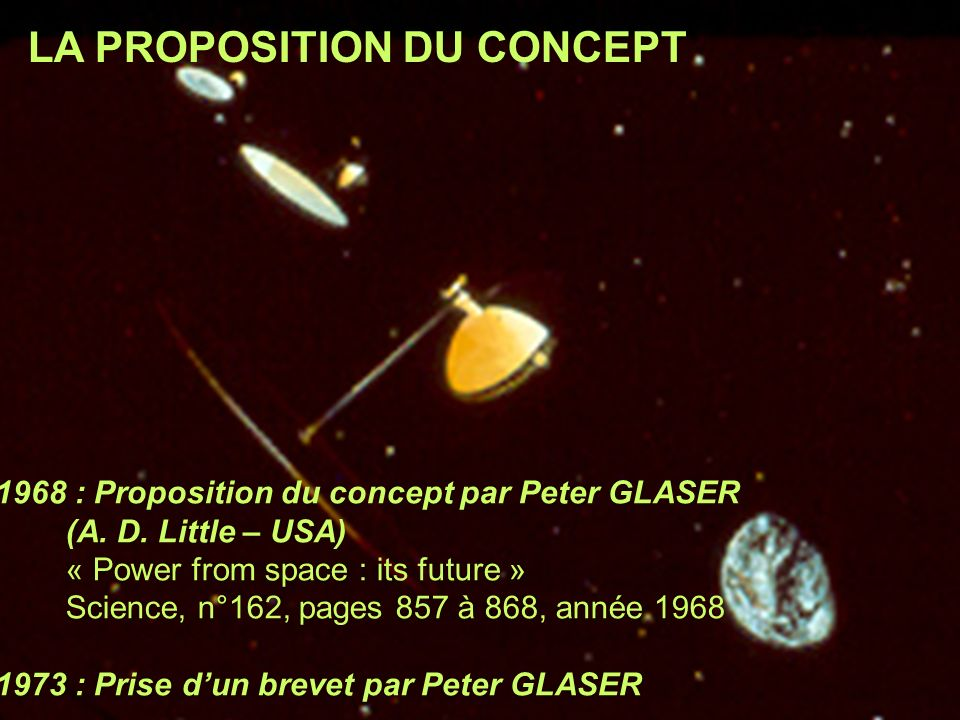 1968 : Proposition du concept par Peter GLASER (A. D. Little – USA) « Power from space : its future » Science, n°162, pages 857 à 868, année 1968 1973