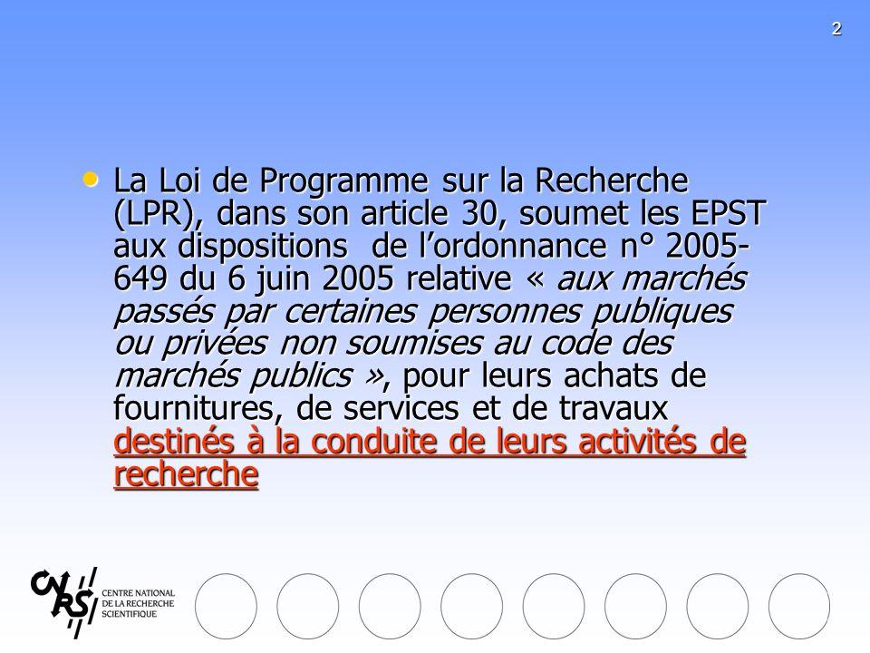 2 La Loi de Programme sur la Recherche (LPR), dans son article 30, soumet les EPST aux dispositions de lordonnance n° 2005- 649 du 6 juin 2005 relativ