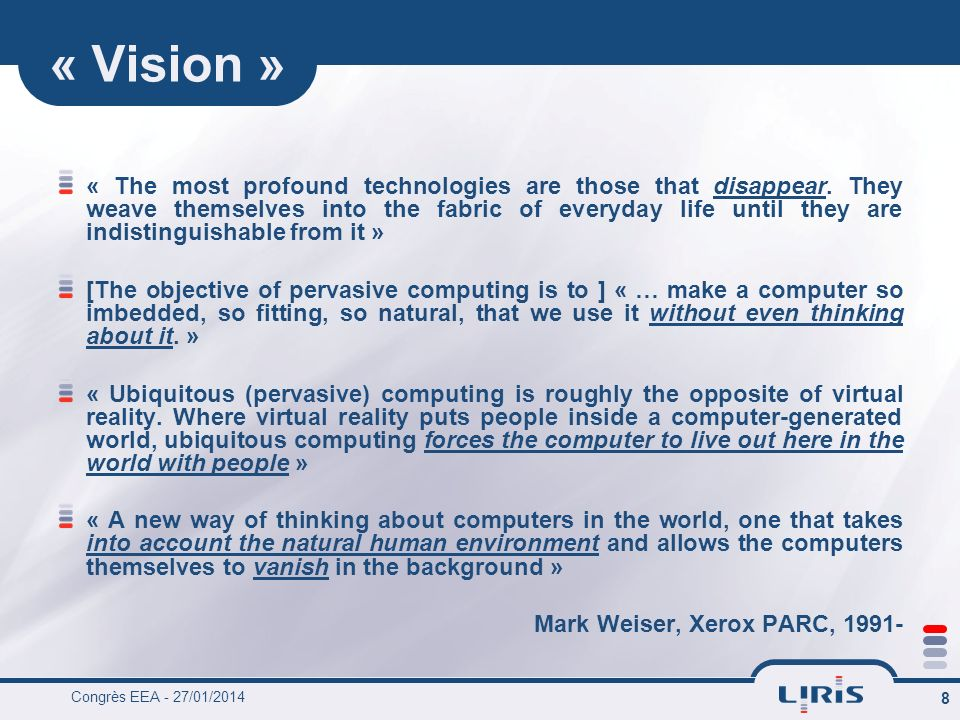 Congrès EEA - 27/01/2014 8 « Vision » « The most profound technologies are those that disappear.