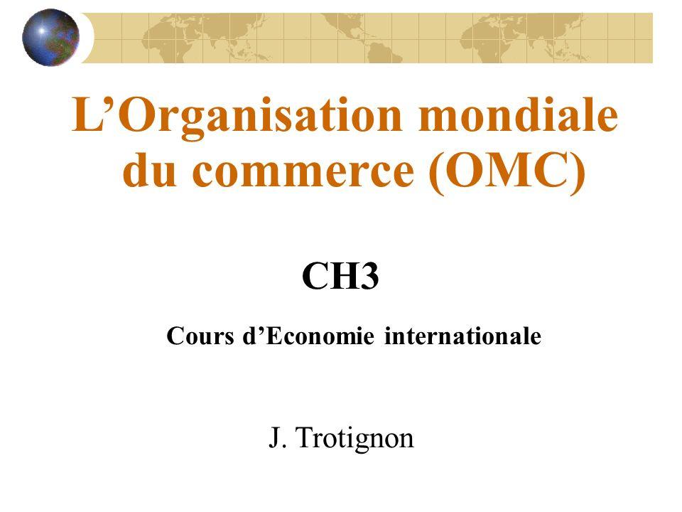 LOrganisation mondiale du commerce (OMC) CH3 Cours dEconomie internationale J. Trotignon