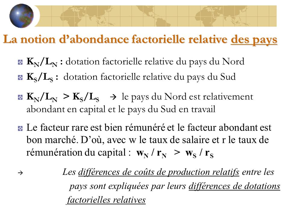 K N /L N : dotation factorielle relative du pays du Nord K S /L S : dotation factorielle relative du pays du Sud K N /L N > K S /L S le pays du Nord e